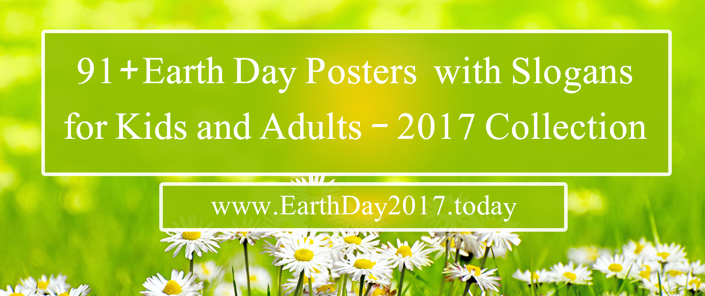 91+ Best Earth Day Posters with Slogans For Kids & - 2017 Collection