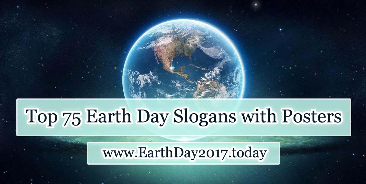 75+ Earth Day Slogans for Earth Day 2017 with Posters