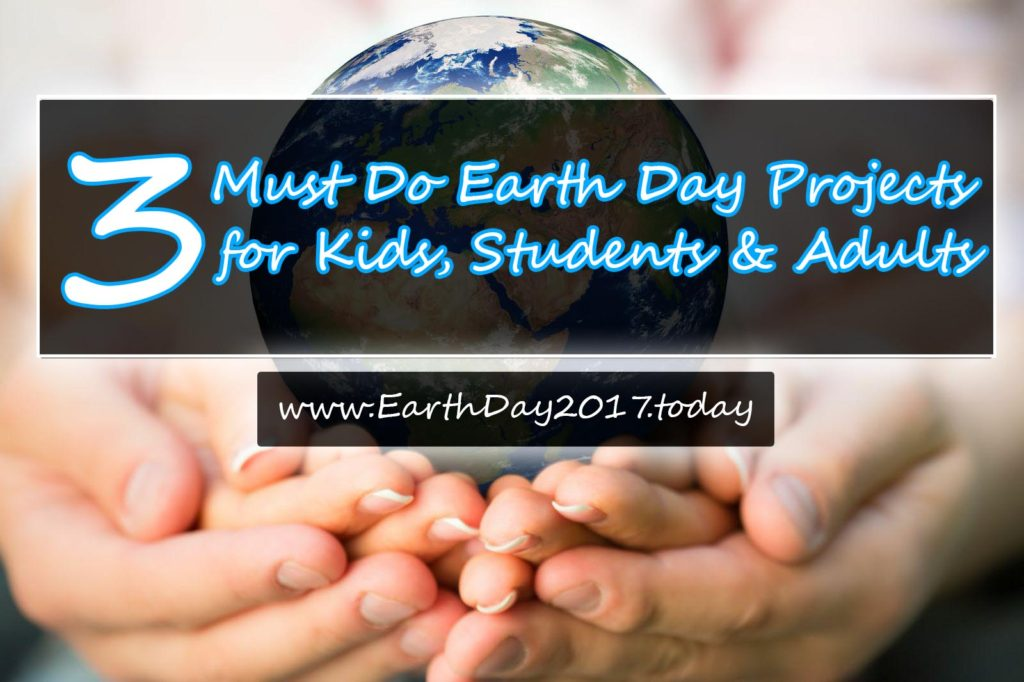 3 Must Do Earth Day Projects for Kids, Students and Adults